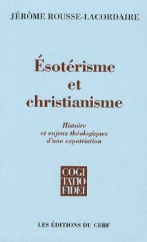 Jérôme Rousse-Lacordaire Esotérisme et christianisme Histoire et enjeux théologiques d'une expatriation