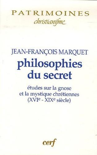 Jean=Francois Marquet Philosophies du secret Etudes sur la gnose et la mystique chrétienne (XVIe-XIXe siècle)