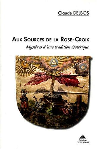 Aux sources de la Rose Croix