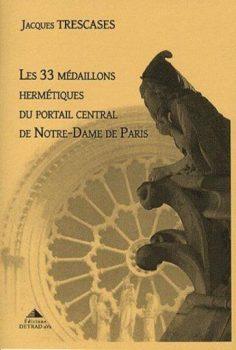 Les 33 médaillons hermétiques du portail central de Notre Dame de Paris