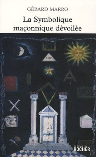 Gerard Marro La symbolique maçonnique dévoilée