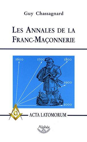 Guy Cassagnard Les Annales de la Franc-Maçonnerie Ou Acta Latomorum