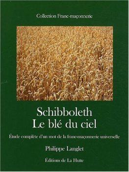 Philippe Langlet Schibboleth Le blé du ciel, étude complète d'un mot de la franc-maçonnerie universelle
