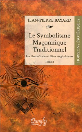 Le Symbolisme Maçonnique Traditionnel, tome II. Hauts-Grades et Rites Anglo-Saxons, Escalquens