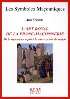 Jean Onofrio L'art royal de la franc-maçonnerie De la royauté en esprit à la construction du temple