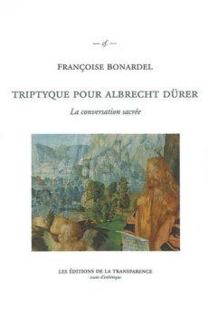 Francoise Bonardel Triptyque pour Albrecht Dürer La conversation sacrée