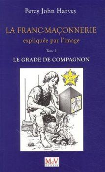 La franc-maçonnerie expliquée par l'image Tome 2, Le grade de Compagnon