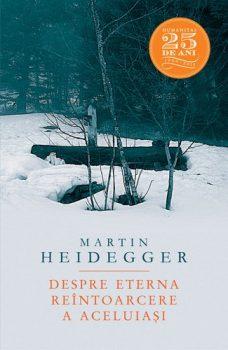 Martin Heidegger Despre eterna reîntoarcere a aceluiaşi