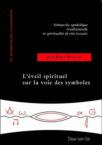 Jean Emil Bianchi L'éveil spirituel sur la voie des symboles. Démarche symbolique traditionnelle et spiritualité de rite écossais