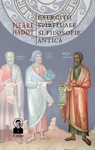 Pierre Hadot Exerciții spirituale și filosofie antică
