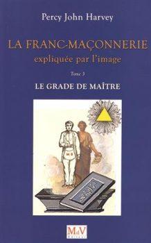 Percy John Harvey La franc-maçonnerie expliquée par l'image Tome 3, Le grade de Maître