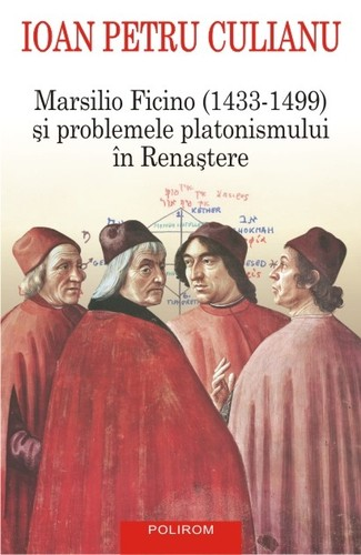 Ioan Petre Culianu Marsilio Ficino (1433-1499) şi problemele platonismului în Renaştere