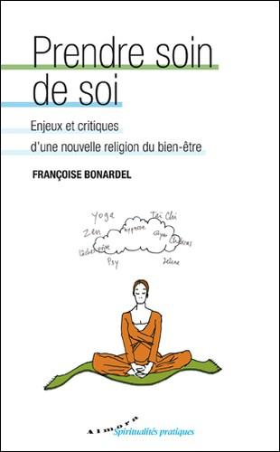 Françoise Bonardel, Prendre soin de soi. Enjeux et critiques d'une nouvelle religion du bien-être