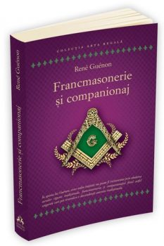 Rene Guenon Francmasonerie si companionaj