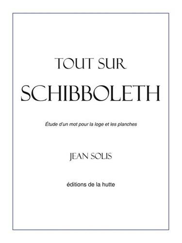 Jean-Solis-Tout-sur-Schibboleth-Etude-d'un-mot-pour-la-loge-et-les-planches