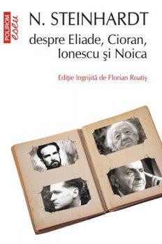 N. Steinhardt despre Eliade, Cioran, Ionescu și Noica