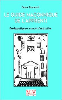 Dumesnil Pascal Guide Maconnique de l'Apprenti, Guide Pratique et Manuel d'Instruction Apprent