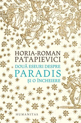 horia-roman-patapievici-Două-eseuri-despre-Paradis-și-o-încheiere