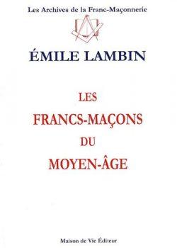 Emile Lambin Les francs-maçons du Moyen-Age