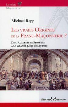 michael-rapp-les-vraies-origines-de-la-Franc-Maçonnerie-De-l'Académie-de-Florence-à-la-Grande-Loge-de-Londres