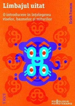 erich-fromm-limbajul-uitat-o-introducere-in-intelegerea-viselor-basmelor-si-miturilor