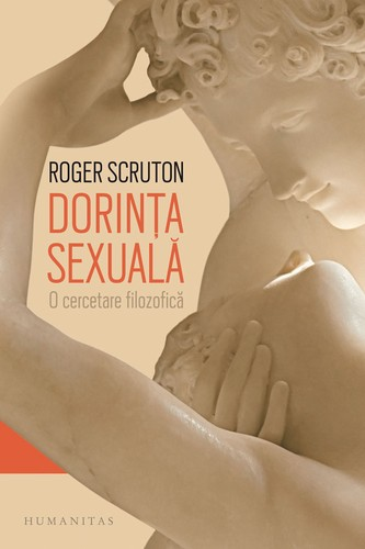 roger-scruton-dorinta-sexuala-o-cercetare-filozofica