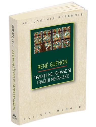 rene-guenon-traditii-religioase-si-traditii-metafizice